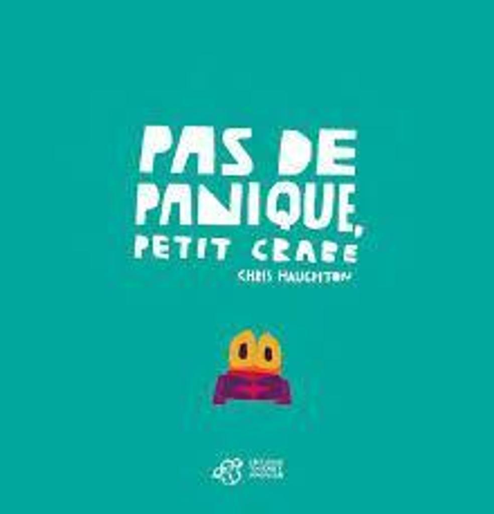 Pas de panique, Petit Crabe / illustrations Chris Haughton |