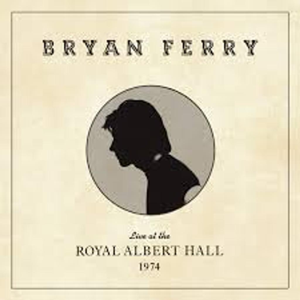 Live at the Royal Albert hall : 19th december 1974 / Bryan Ferry  