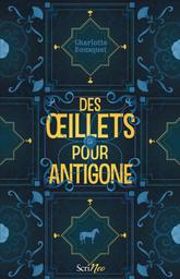 Des oeillets pour Antigone / Charlotte Bousquet | Bousquet, Charlotte (1973-....). Auteur