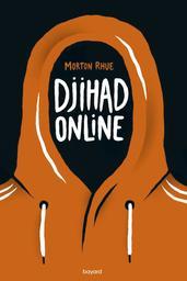 Djihad online / Morton Rhue | Rhue, Morton (1952-....). Auteur