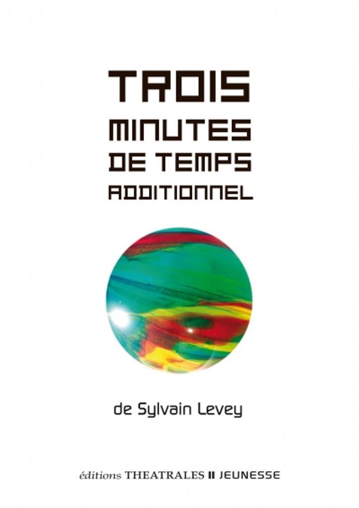 Trois minutes de temps additionnel / de Sylvain Levey |