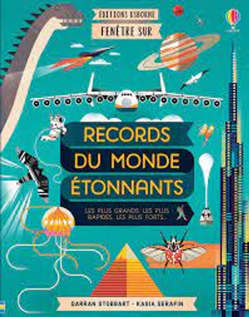 Records du monde étonnants : les plus grands, les plus rapides, les plus forts... / Darran Stobbart, Kasia Serafin  