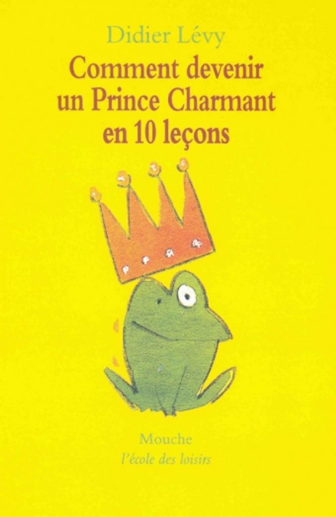 Comment devenir un prince charmant en 10 leçons / Didier Lévy  